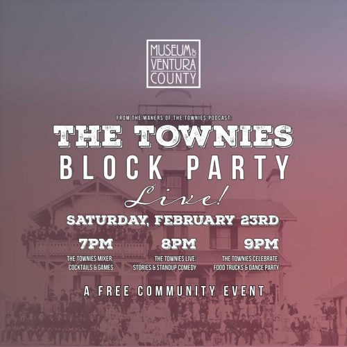 "Townies Unite! Local ""The Townies Podcast"" Brings Free Block Party To The Museum @ Museum of Ventura County 