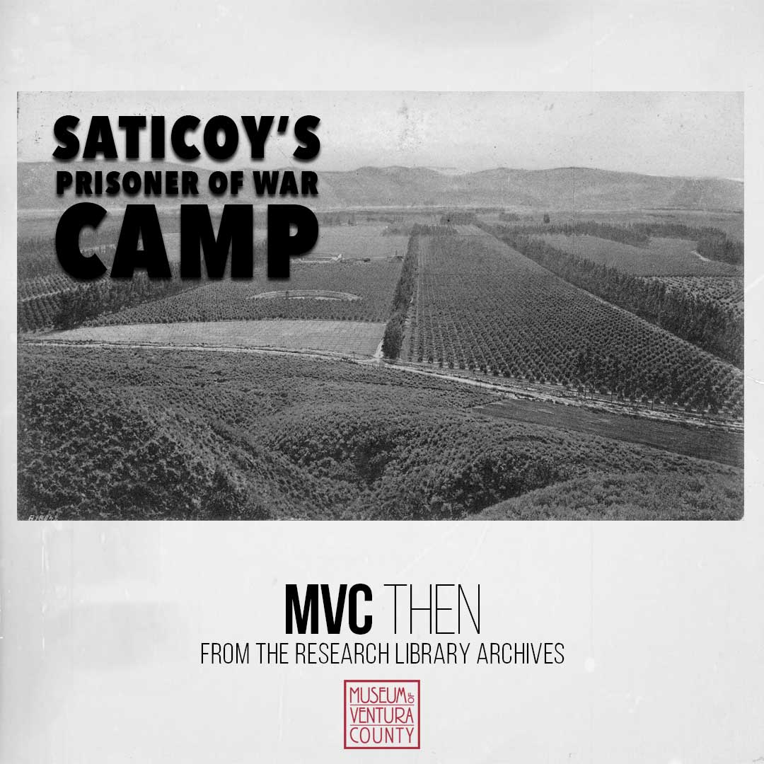 Saticoy's Prisoner of War Camp – MVC Then, From the Research Library Archives