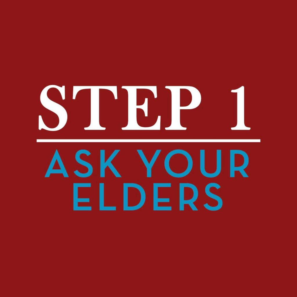 Step One – Ask Your Elders